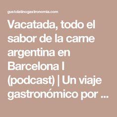Vacatada, todo el sabor de la carne argentina en Barcelona I (podcast) | Un viaje gastronómico por América Latina / A gastronomic trip around Latin America