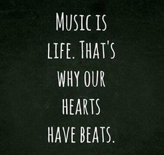 """Music is life. That's why our hearts have beats"""
