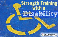 Strength Training With A Disability…More Strength Means Greater Independence…