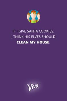 If I give Santa cookies, I think his elves should clean my house. | Clean Quotes by Viva® Paper Towels