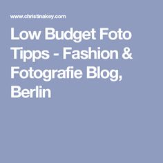 Low Budget Foto Tipps - Fashion & Fotografie Blog, Berlin