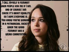 """You know you're working in a patriarchal society when the word feminist has a weird connotation."" - the inspiring Ellen Page"