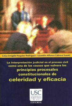 La interpretación judicial en el proceso civil como una de las causas que vulnera los principios procesales constitucionales de celeridad y eficacia - Universidad Santiago de Cali - http://www.librosyeditores.com/tiendalemoine/critica-literaria/183-la-interpretacion-judicial-en-el-proceso-civil-como-una-de-las-causas-que-vulnera-los-principios-procesales-constitucionales-.html - Editores y distribuidores.