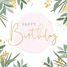 Botanical birthday card with gold accents - Birthday Cards Inspirational Happy Birthday Quotes, Beautiful Birthday Quotes, Love Birthday Quotes, Happy Birthday Wishes Cards, Birthday Blessings, Happy Birthday Sister, Happy Birthday Images, Birthday Cards, Happy Birthday Template