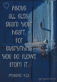 Above all else, guard your heart,for everything you do flows from it. – Proverbs 4:23 (NIV) #write31days