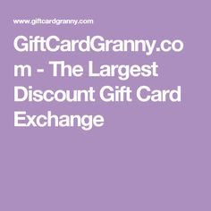 GiftCardGranny.com - The Largest Discount Gift Card Exchange