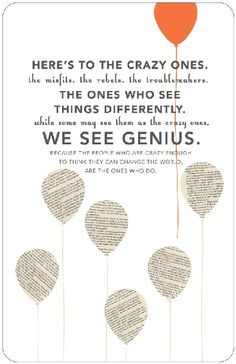 Here's to the crazy ones. ♥