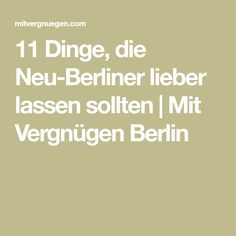 11 Dinge, die Neu-Berliner lieber lassen sollten | Mit Vergnügen Berlin