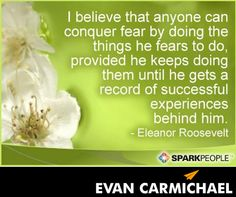 """I #believe that anyone can conquer fear by doing the things he fears to do, provided he keeps doing them until he gets a record of successful experiences behind him."" – Eleanor Roosevelt - http://www.evancarmichael.com/blog/2014/03/29/believe-anyone-can-conquer-fear-things-fears-provided-keeps-gets-record-successful-experiences-behind-eleano/"