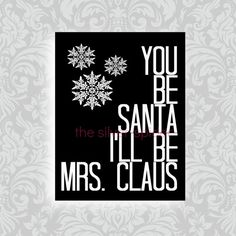 You be Santa I'll be Mrs. Claus  Christmas by TheSilverSpider, $15.00