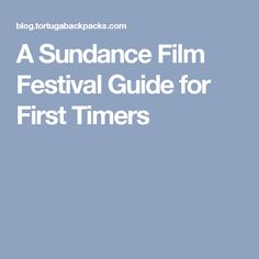 A Sundance Film Festival Guide for First Timers