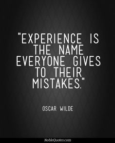 """Experience is the name everyone gives to their mistakes"" – Oscar Wilde (Lady Windermere's Fan) jennifer Words Quotes, Poetry Quotes, Wise Words, Me Quotes, Motivational Quotes, Inspirational Quotes, Sayings, Famous Quotes, Wisdom Quotes"