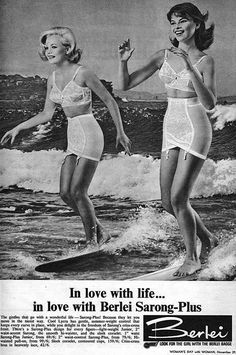 Girls ....... since its now the official 'kick-off' of Summer! - as the ad says --  'Has gentle, Summer weight control that keeps every curve in place' - gosh, I always surfed in my bra and girdle didn't you?  (I'd pay to see that!!)