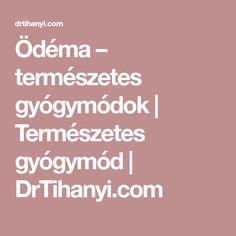 Ödéma – természetes gyógymódok   Természetes gyógymód   DrTihanyi.com