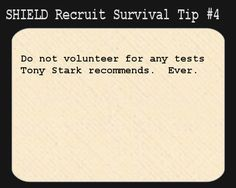 S.H.I.E.L.D. Recruit Survival Tip #4: Do not volunteer for any tests Tony Stark recommends. Ever.