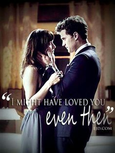 """I might have loved you even then"" / Fifty Shades Of Grey / Christian Grey / Jamie Dornan / Anastasia Steele / Dakota Johnson / 50 Shades"