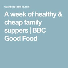A week of healthy & cheap family suppers | BBC Good Food