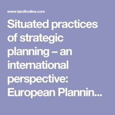 Situated practices of strategic planning – an international perspective: European Planning Studies: Vol 0, No 0