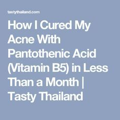 How I Cured My Acne With Pantothenic Acid (Vitamin B5) in Less Than a Month | Tasty Thailand