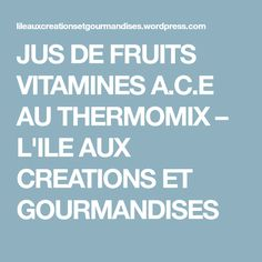 JUS DE FRUITS VITAMINES A.C.E AU THERMOMIX – L'ILE AUX CREATIONS ET GOURMANDISES