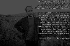 Dave Matthews on Godhttp://proud-atheist.tumblr.com ... source without consciousness
