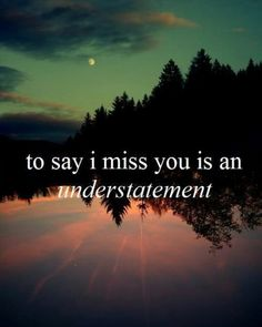 I miss you all the time