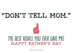 """Funny Father's Day Quotes: """"Don't tell Mom."""" The best advice you ever gave me! Funny Fathers Day Quotes, Father Quotes, Happy Fathers Day, Me Quotes, Motivational Quotes, Funny Quotes, Qoutes, Love You Mom, Give It To Me"""