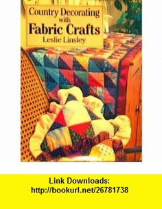 Country Decorating With Fabric Crafts (9780312170356) Leslie Linsley , ISBN-10: 0312170351  , ISBN-13: 978-0312170356 ,  , tutorials , pdf , ebook , torrent , downloads , rapidshare , filesonic , hotfile , megaupload , fileserve