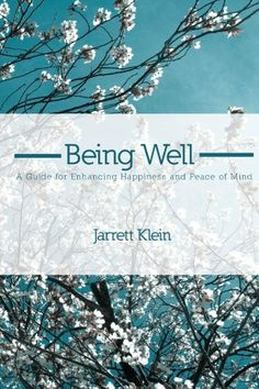 Being Well: A Guide For Enhancing Happiness And Peace Of Mind by Jarrett Klein. $29.99. Publication: April 24, 2008. Author: Jarrett Klein. Publisher: lulu.com; 2nd edition (April 24, 2008)