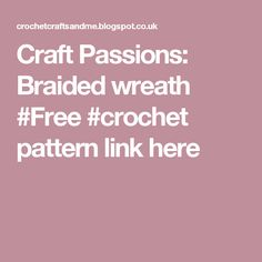 Craft Passions: Braided wreath #Free #crochet pattern link here