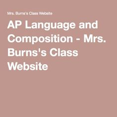 AP Language and Composition - Mrs. Burns's Class Website