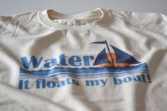 Boat T shirt Water floats my boat funny boating captain skipper sailing tshirt water based print on Etsy