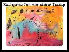 Joan Miro abstract painting. Art Stars…few fun art project ideas for kids. Great guided discovery of pens/watercolors