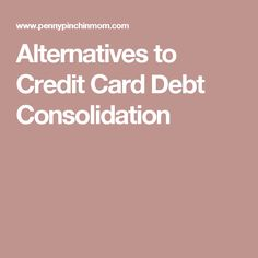 Alternatives to Credit Card Debt Consolidation
