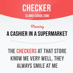 "Hello guys! Our slang of the day is ""Checker"", which means ""a cashier in a supermarket"". Have you ever worked as a checker?"