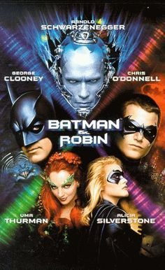 Batman & Robin (1997)- Why I hated it-  No words except could this be the movie that killed Alicia Silverstone's career?