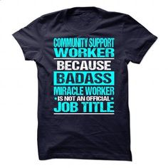 Awesome Tee For Community Support Worker - #mens zip up hoodies #novelty t shirts. I WANT THIS => https://www.sunfrog.com/No-Category/Awesome-Tee-For-Community-Support-Worker.html?60505