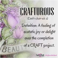 Crafturous A feeling of ecstatic joy or delight over the completion of a craft project.