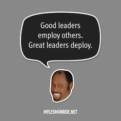 """Good leaders employ others. Great leaders deploy."" #mylesmunroe"