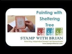 Stampin' Up! ... cardmaking video:Painting with Sheltering Tree - YouTube ... with Brian King
