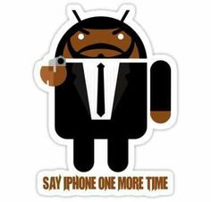 Haha!  People and their IPhones get on my nerves. Android is better
