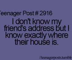 "for real. someone asked me for my best friends address and i was like ""ummmmm......"""