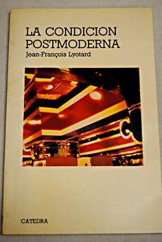 La condición postmoderna : informe sobre el saber / Jean-François Lyotard ; traducción de Mariano Antolín Rato