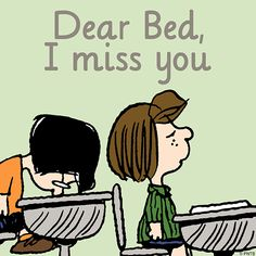 """Dear Bed, I Miss You"", sincerely, Peppermint Patty...& Marcie. Peanuts Gang."