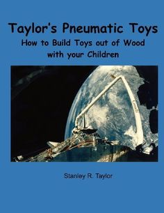 Taylor's Pneumatic Toys by Stanley R. Taylor, http://www.amazon.ca/dp/0991809807/ref=cm_sw_r_pi_dp_7S.-qb0YXNRG5