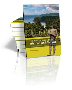 https://www.sidestone.com/books/the-indigenous-peoples-of-trinidad-and-tobago author anthropologist Arie Boomert