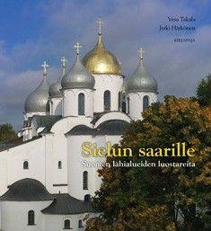 Jyrki Härkonen ja Vesa Takala: Sielujen saarille: Suomen lähialueiden luostareista, Kirjapaja