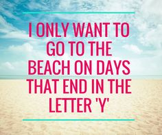 Share if you only want to go to the beach on days that end in the letter 'y' as well! #beachquotes