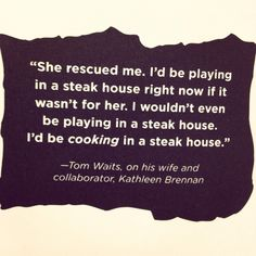 Tom Waits, on his wife and collaborator, Kathleen Brennan