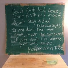 "12-6-2013 #Quotes Everyday my husband leaves me a note. Today's note says,""Don't finish bad books. Don't finish bad movies. Don't stay in bad relationships. If you don't like the menu, leave the restaurant. If you don't like where you are, move. You're not a tree."""